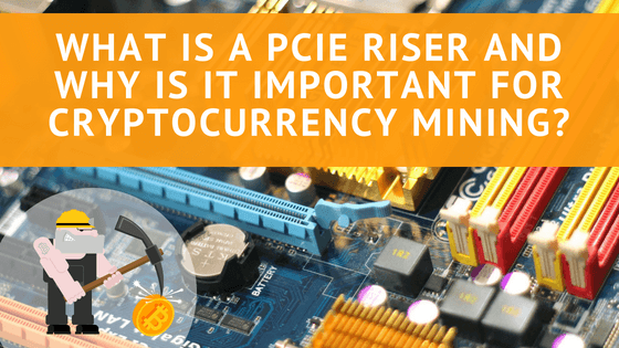 What is a PCIe Riser and Why is it Important for Cryptocurrency Mining?