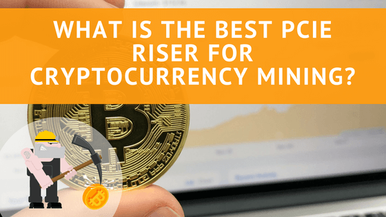 What is the Best PCIe Riser for Cryptocurrency Mining?