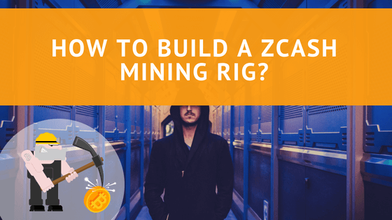 How to Build a Zcash Mining Rig?