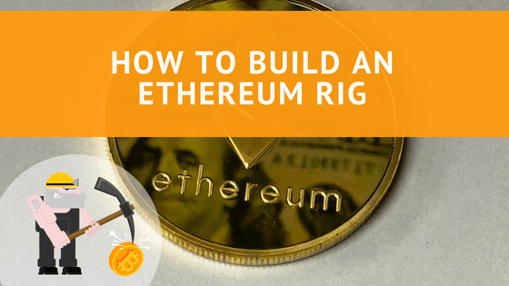 How to Build an Ethereum Rig