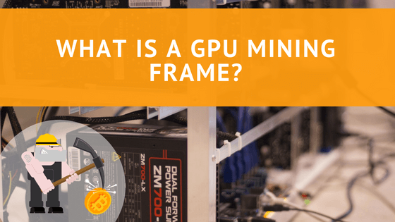 What is a GPU Mining Frame?