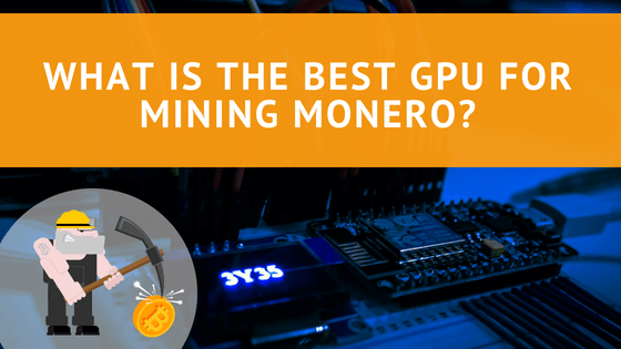 Best Mining Monero GPU: What is the top Option Available?