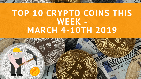 Top 10 Crypto Coins This Week - March 4-10th 2019